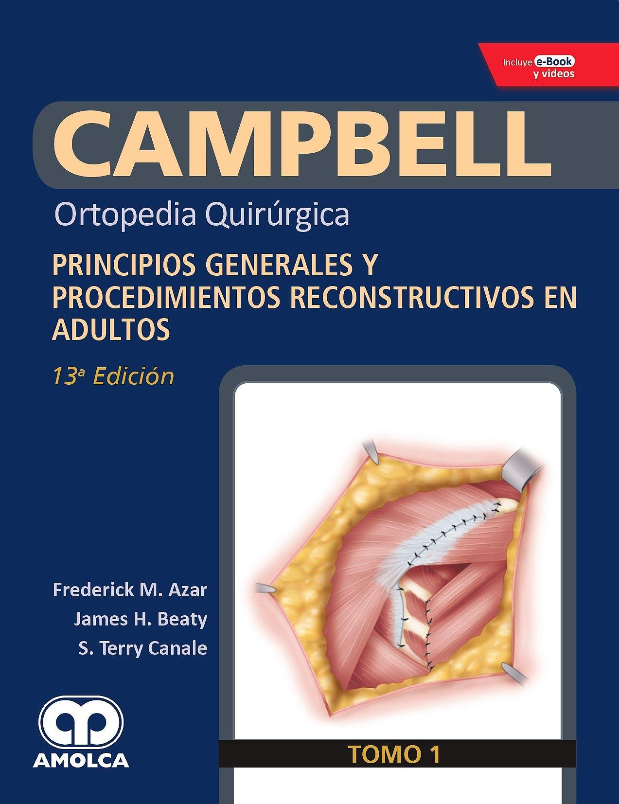 CAMPBELL Tomo 1 Ortopedia Quirurgica Principios Generales y Procedimientos Reconstructivos en Adultos 13 Ed.