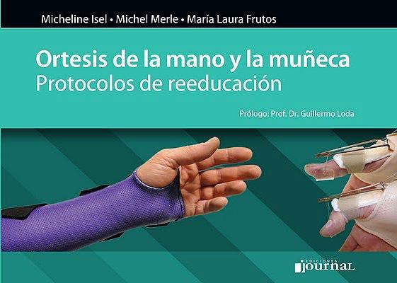 Merle e Isel, Ortesis de la Mano y la Muñeca. Protocolos de Reeducacion