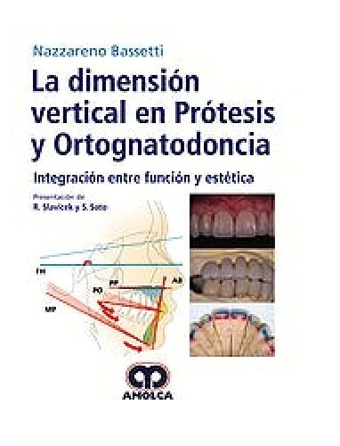 Bassetti La Dimension Vertical en Protesis y Ortognatodoncia. Integracion entre Funcion y Estetica