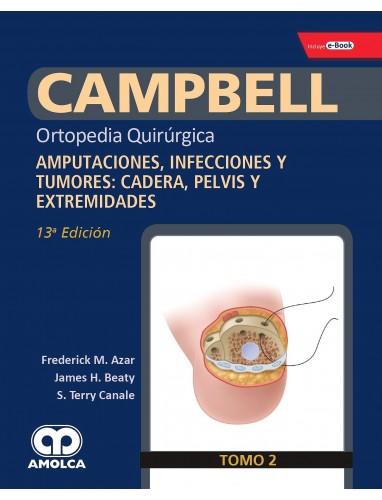 Campbell Ortopedia 13ª ed. Tomo 2 : Amputaciones, infecciones y tumores: Cadera pelvis y Extremidades